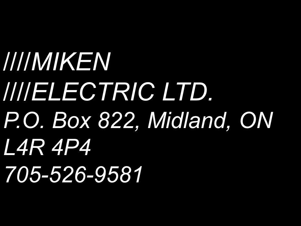 ////MIKEN ////ELECTRIC LTD. P.O. Box 822, Midland, ON L4R 4P4 705-526-9581
