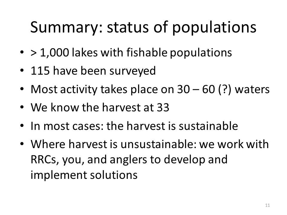 Summary: status of populations > 1,000 lakes with fishable populations 115 have been surveyed Most activity takes place on 30 – 60 (?) waters We know