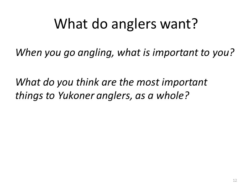 What do anglers want. When you go angling, what is important to you.