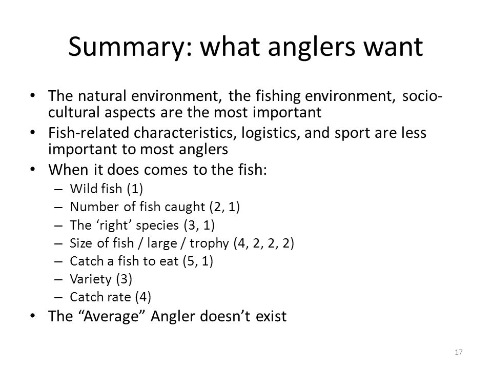 Summary: what anglers want The natural environment, the fishing environment, socio- cultural aspects are the most important Fish-related characteristi