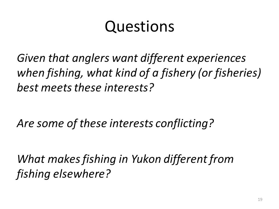 Questions Given that anglers want different experiences when fishing, what kind of a fishery (or fisheries) best meets these interests.