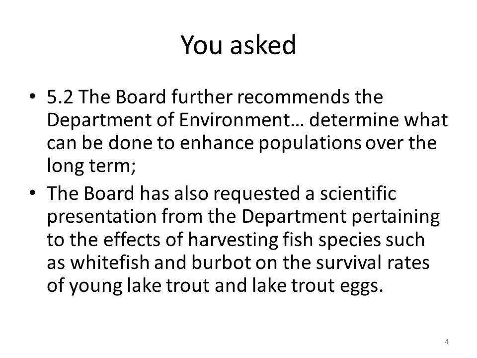 You asked 5.2 The Board further recommends the Department of Environment… determine what can be done to enhance populations over the long term; The Bo