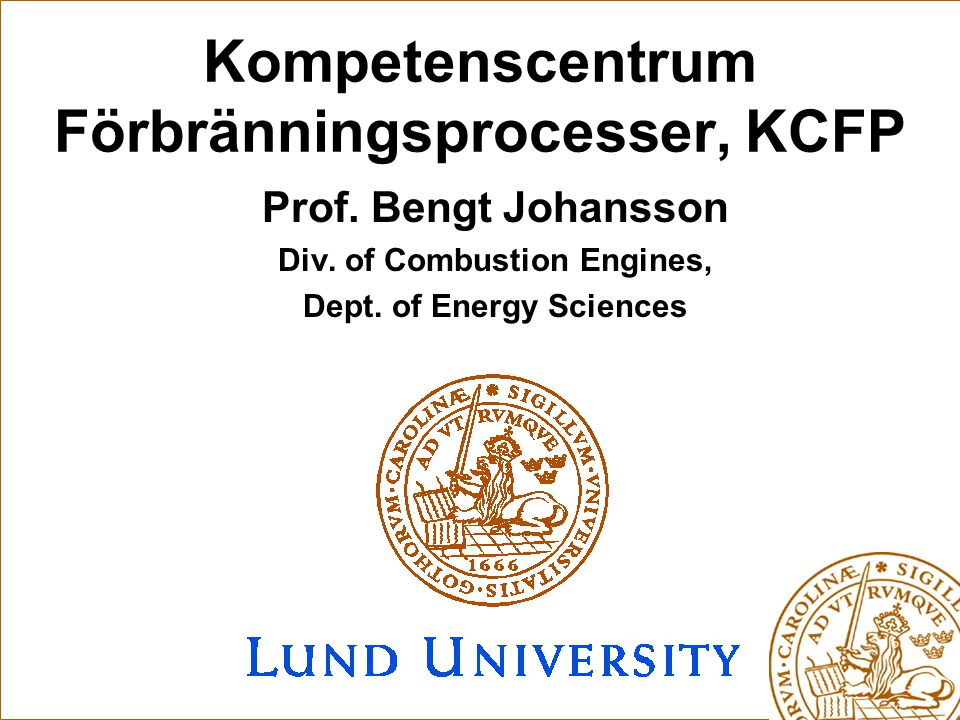 Kompetenscentrum Förbränningsprocesser, KCFP Prof. Bengt Johansson Div. of Combustion Engines, Dept. of Energy Sciences