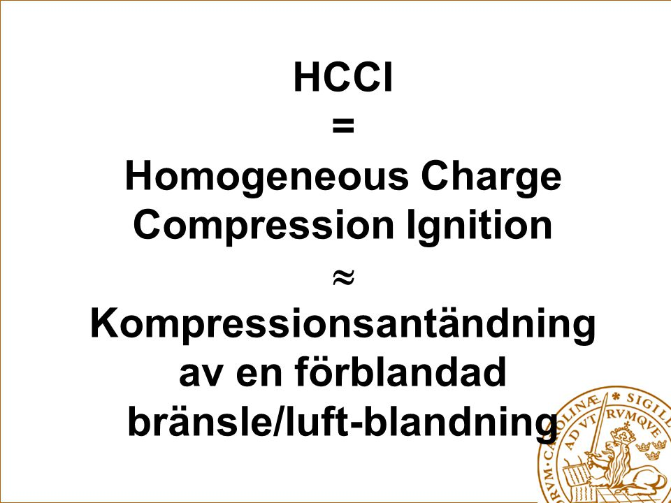 HCCI = Homogeneous Charge Compression Ignition  Kompressionsantändning av en förblandad bränsle/luft-blandning