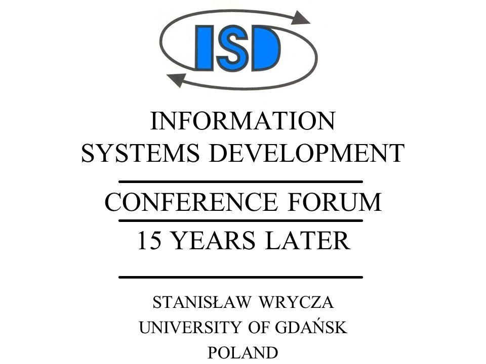 INFORMATION SYSTEMS DEVELOPMENT CONFERENCE FORUM 15 YEARS LATER STANISŁAW WRYCZA UNIVERSITY OF GDAŃSK POLAND