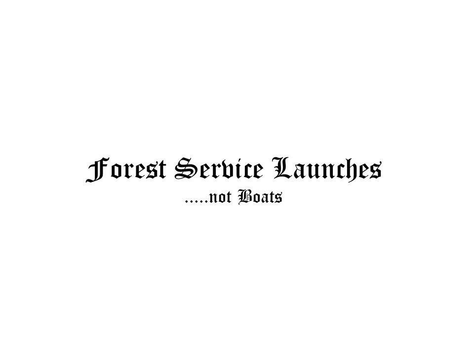 Forest Service Launches.....not Boats