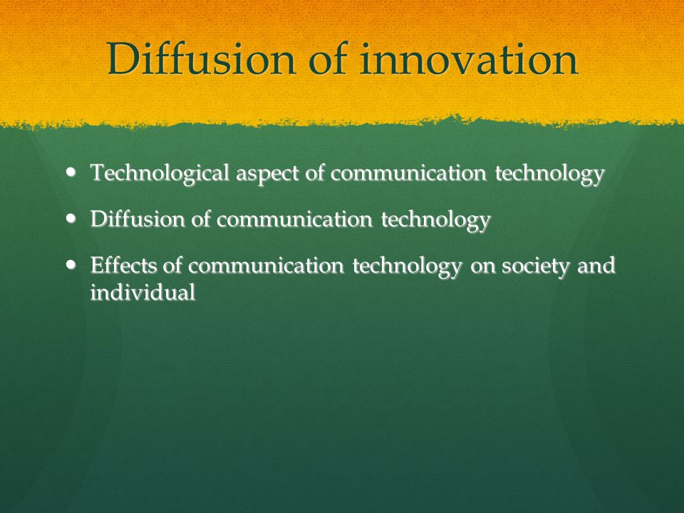 Diffusion of innovation Technological aspect of communication technology Technological aspect of communication technology Diffusion of communication technology Diffusion of communication technology Effects of communication technology on society and individual Effects of communication technology on society and individual
