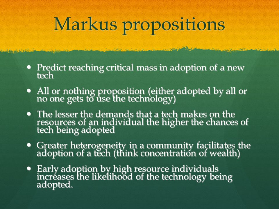 Markus propositions Predict reaching critical mass in adoption of a new tech Predict reaching critical mass in adoption of a new tech All or nothing p