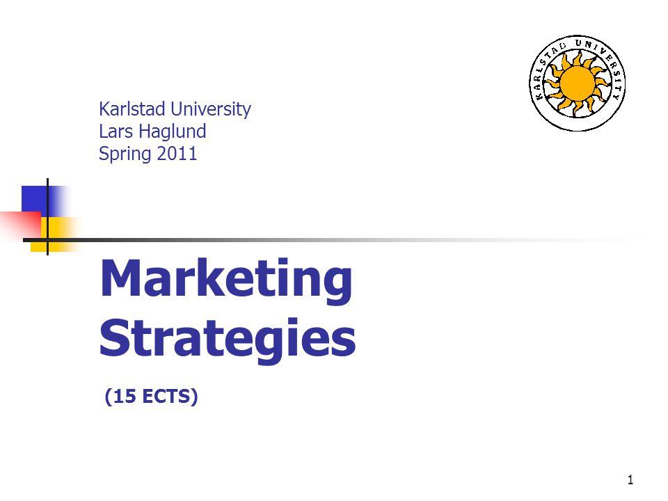 1 Karlstad University Lars Haglund Spring 2011 Marketing Strategies (15 ECTS)