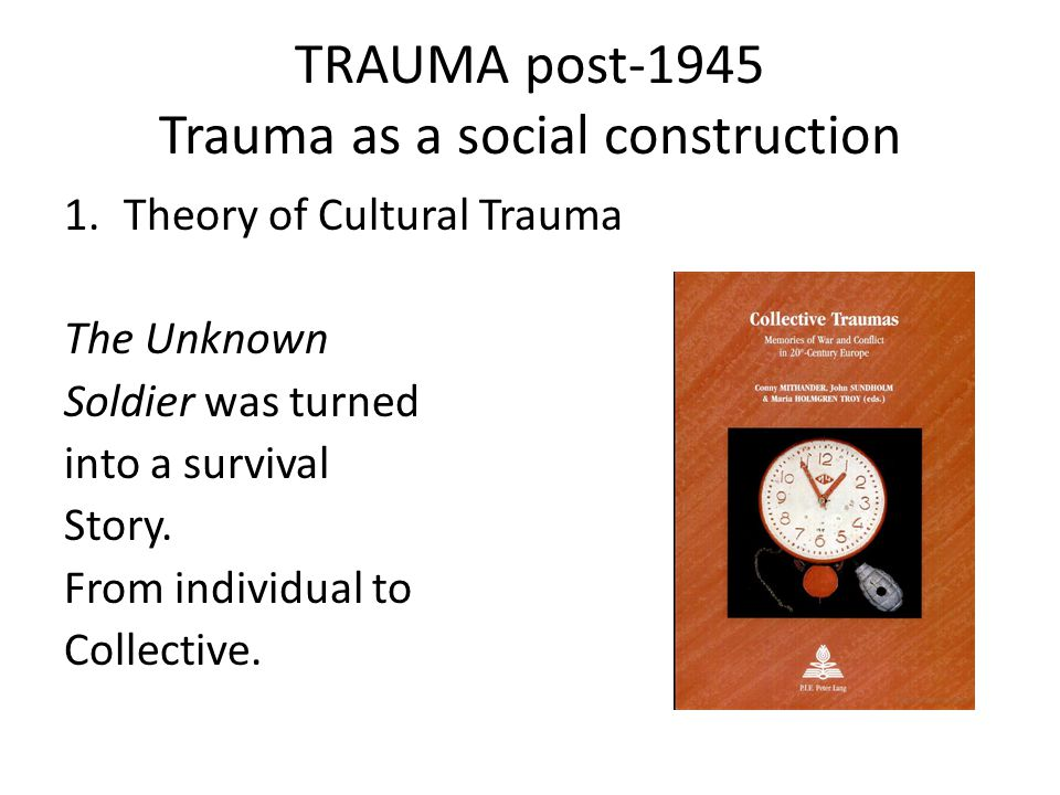 TRAUMA AS EXPERIENCE 2. Cultural Trauma Process The healing process, and the justification.