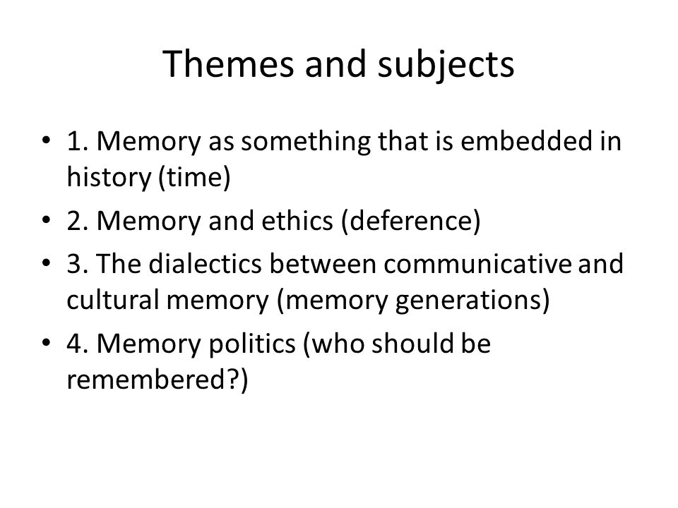 Themes and subjects 1. Memory as something that is embedded in history (time) 2.