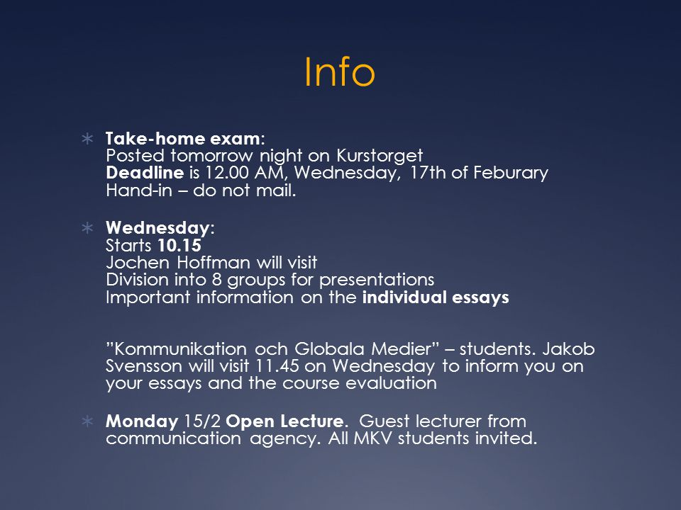 Info  Take-home exam : Posted tomorrow night on Kurstorget Deadline is 12.00 AM, Wednesday, 17th of Feburary Hand-in – do not mail.