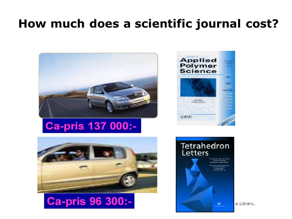 Aina Svensson, The Ultuna Library, 2005-10-14 How much does a scientific journal cost?