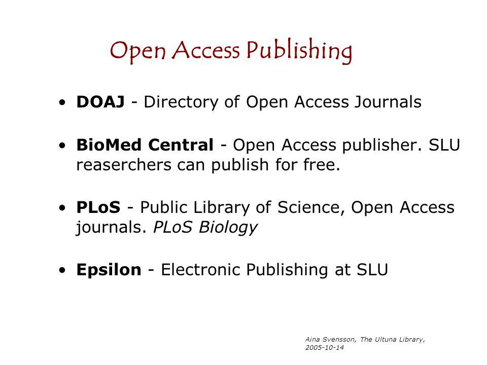 Aina Svensson, The Ultuna Library, 2005-10-14 DOAJ - Directory of Open Access Journals BioMed Central - Open Access publisher. SLU reaserchers can pub