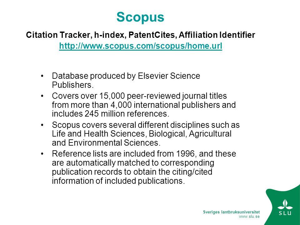 Sveriges lantbruksuniversitet www.slu.se Scopus Citation Tracker, h-index, PatentCites, Affiliation Identifier http://www.scopus.com/scopus/home.url http://www.scopus.com/scopus/home.url Database produced by Elsevier Science Publishers.