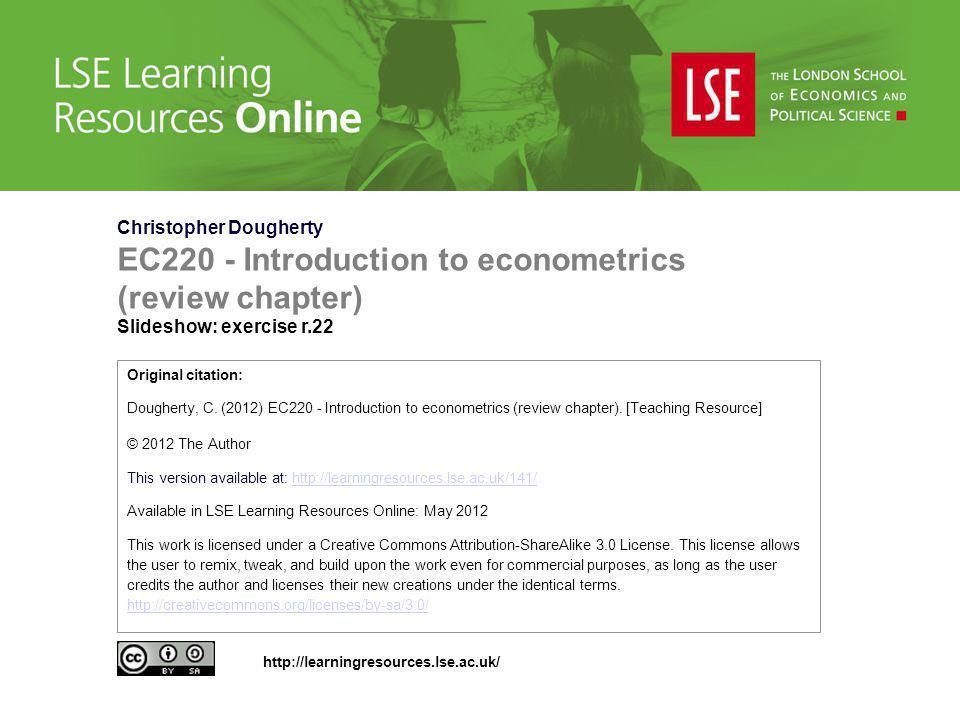 Christopher Dougherty EC220 - Introduction to econometrics (review chapter) Slideshow: exercise r.22 Original citation: Dougherty, C. (2012) EC220 - I