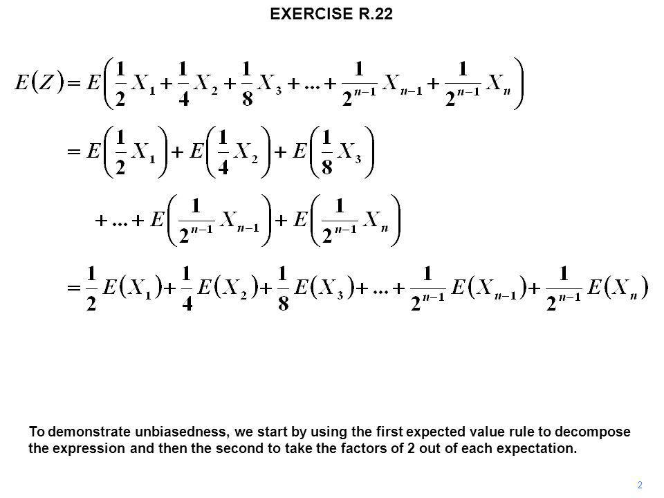 EXERCISE R.22 2 To demonstrate unbiasedness, we start by using the first expected value rule to decompose the expression and then the second to take the factors of 2 out of each expectation.