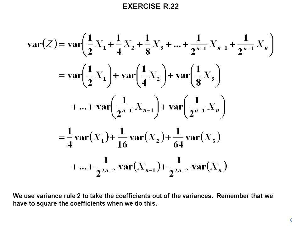 EXERCISE R.22 6 We use variance rule 2 to take the coefficients out of the variances. Remember that we have to square the coefficients when we do this