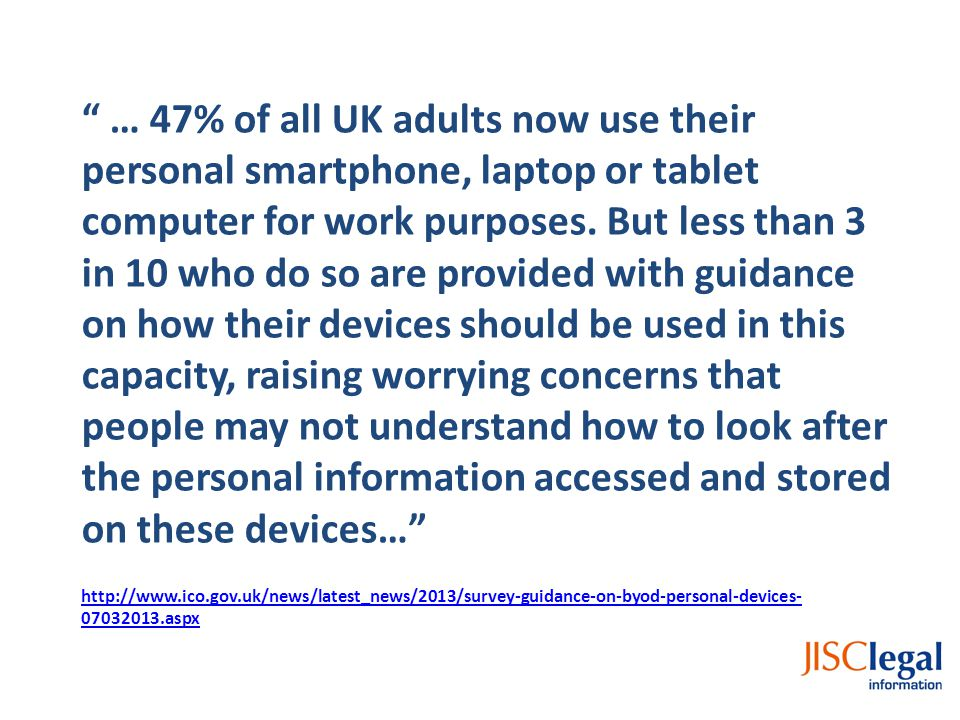 … 47% of all UK adults now use their personal smartphone, laptop or tablet computer for work purposes.