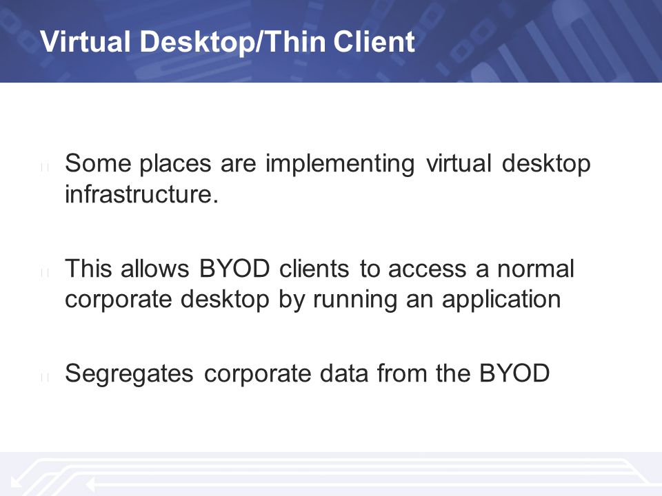 Virtual Desktop/Thin Client ▶ Some places are implementing virtual desktop infrastructure.