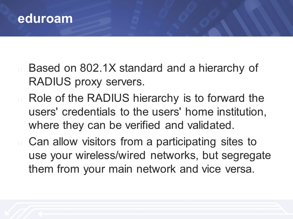 eduroam ▶ Based on 802.1X standard and a hierarchy of RADIUS proxy servers.