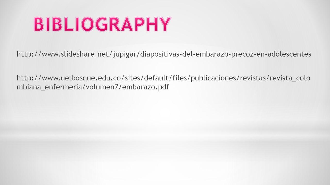 http://www.slideshare.net/jupigar/diapositivas-del-embarazo-precoz-en-adolescentes http://www.uelbosque.edu.co/sites/default/files/publicaciones/revis