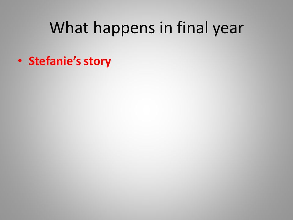 What happens in final year Stefanie's story