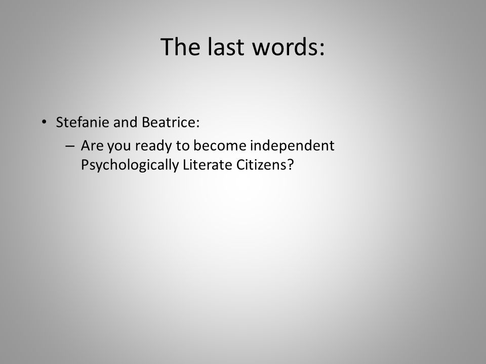 The last words: Stefanie and Beatrice: – Are you ready to become independent Psychologically Literate Citizens?