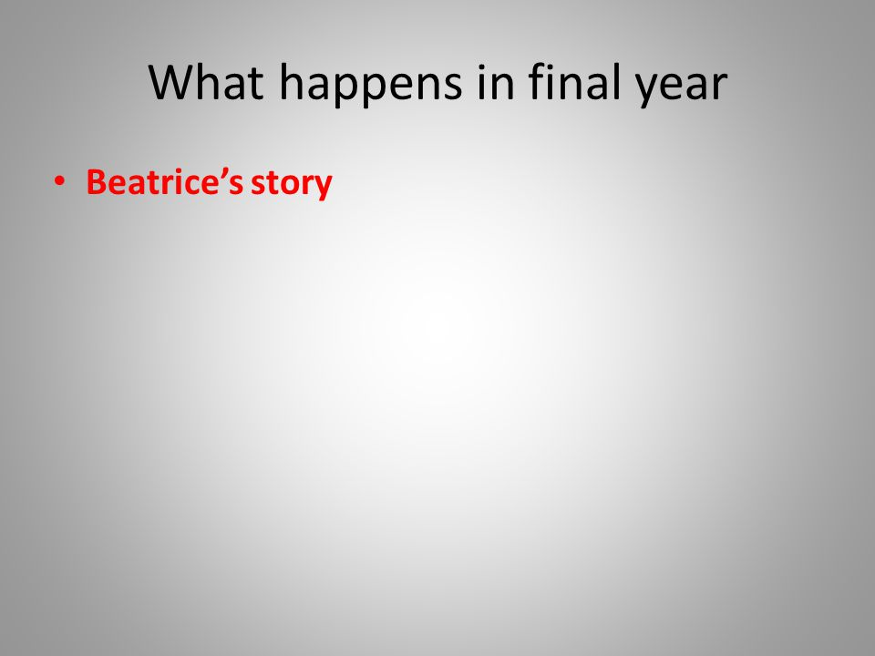 What happens in final year Beatrice's story