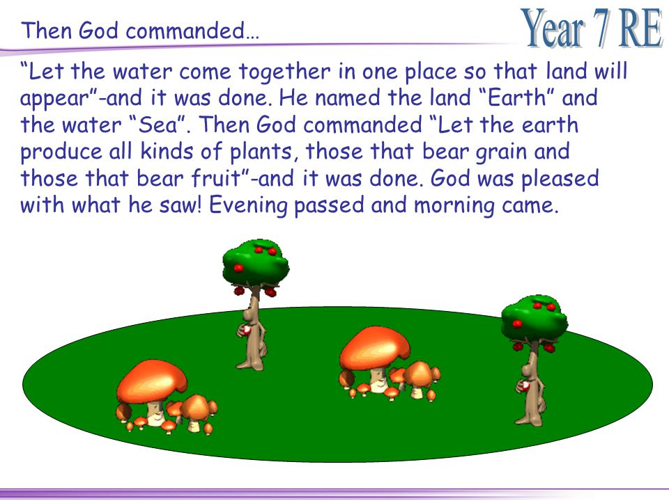 """Then God commanded… """"Let the water come together in one place so that land will appear""""-and it was done. He named the land """"Earth"""" and the water """"Sea"""""""