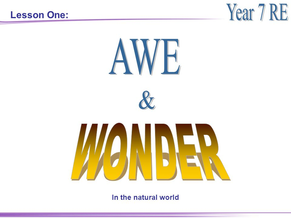 Objectives: I will: Experience awe and wonder in the natural world.