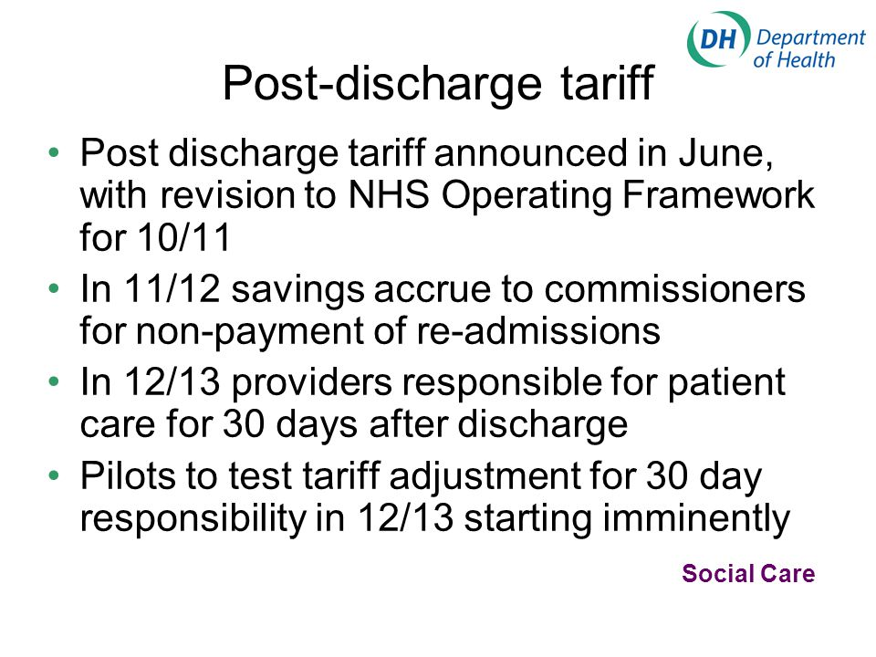 Post-discharge tariff Post discharge tariff announced in June, with revision to NHS Operating Framework for 10/11 In 11/12 savings accrue to commissio