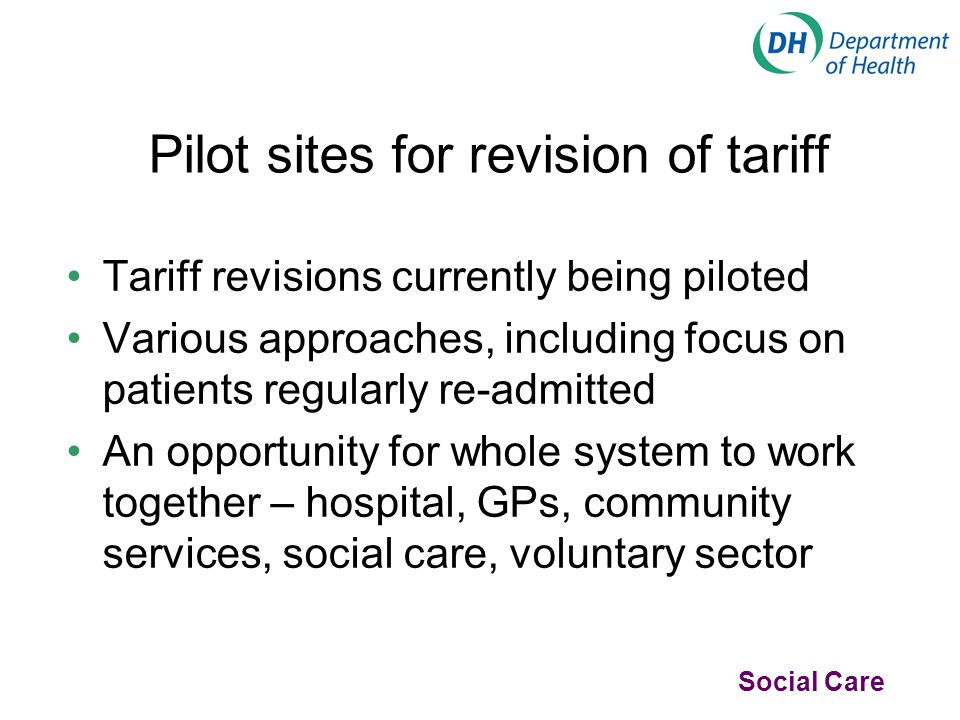 Pilot sites for revision of tariff Tariff revisions currently being piloted Various approaches, including focus on patients regularly re-admitted An o