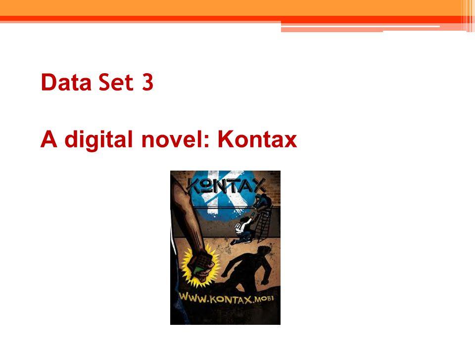 Data Set 3 A digital novel: Kontax