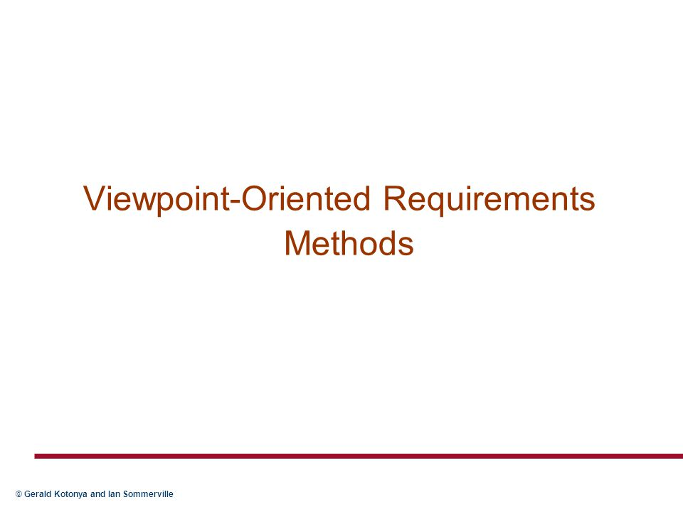 © Gerald Kotonya and Ian Sommerville Viewpoint-Oriented Requirements Methods