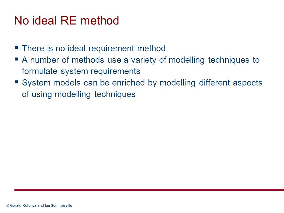 © Gerald Kotonya and Ian Sommerville Relational model  Data may be modelled using the relational model – Specifies data as a set of tables, with some columns being used as common keys  Disadvantages of relational model – Implicit data typing – Inadequate modelling of relations  Data model should include information about the semantics of the data