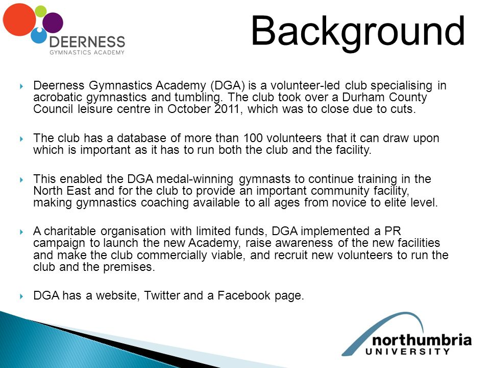  Deerness Gymnastics Academy (DGA) is a volunteer-led club specialising in acrobatic gymnastics and tumbling.