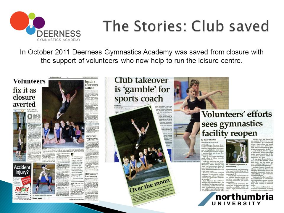 In October 2011 Deerness Gymnastics Academy was saved from closure with the support of volunteers who now help to run the leisure centre.