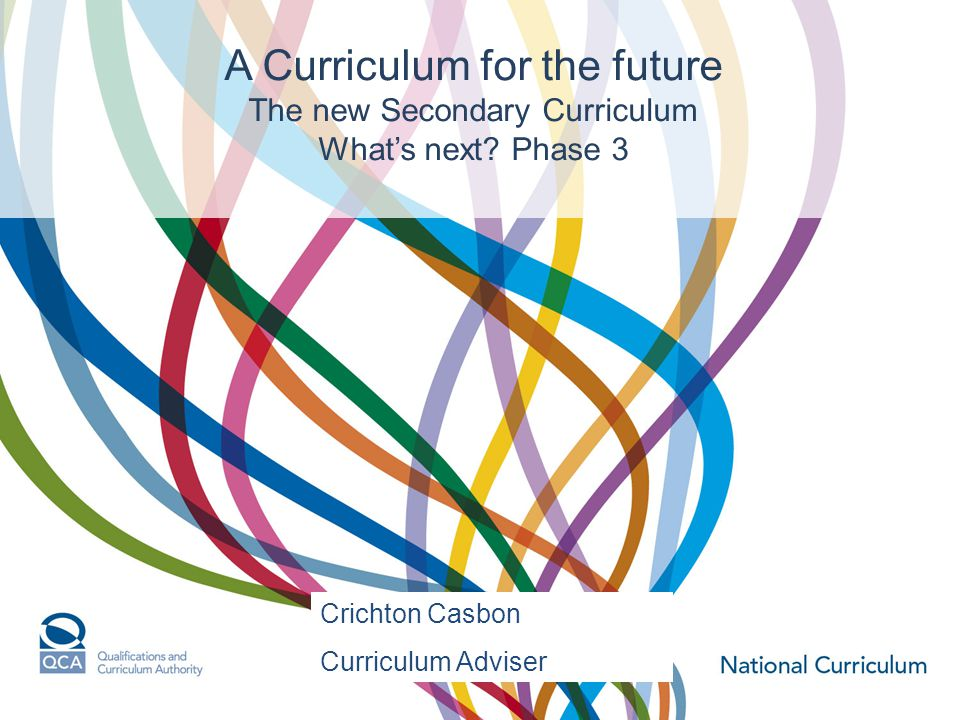 A Curriculum for the future The new Secondary Curriculum What's next.