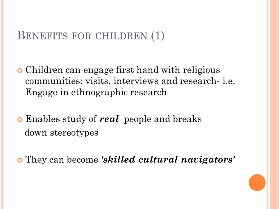 B ENEFITS FOR CHILDREN (1) Children can engage first hand with religious communities: visits, interviews and research- i.e.