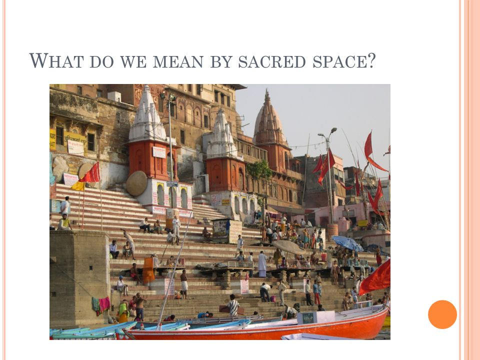 W HAT DO WE MEAN BY SACRED SPACE ?