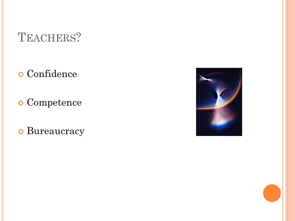 T EACHERS ? Confidence Competence Bureaucracy