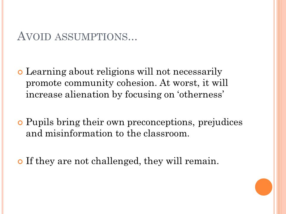 A VOID ASSUMPTIONS... Learning about religions will not necessarily promote community cohesion.