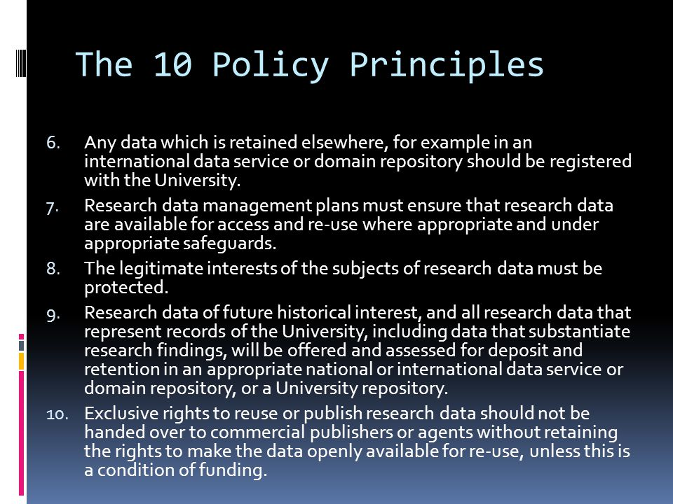 The 10 Policy Principles 6. Any data which is retained elsewhere, for example in an international data service or domain repository should be register