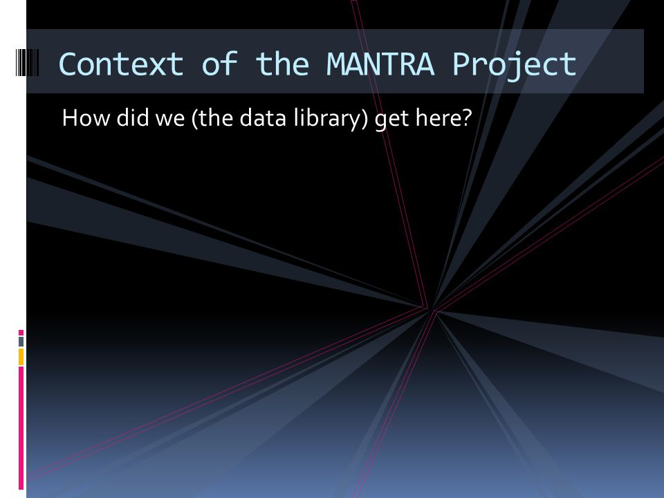 How did we (the data library) get here Context of the MANTRA Project