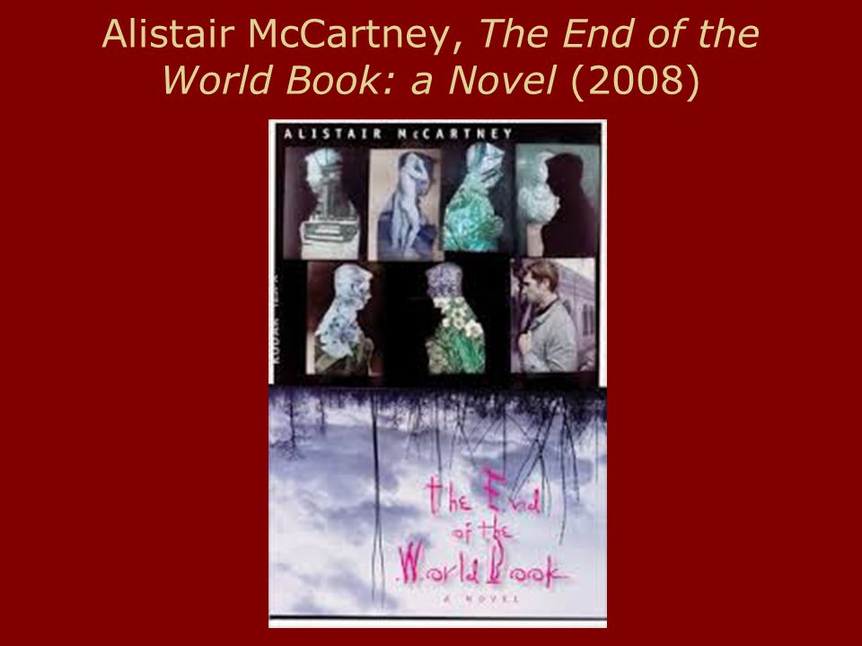 Alistair McCartney, The End of the World Book: a Novel (2008)