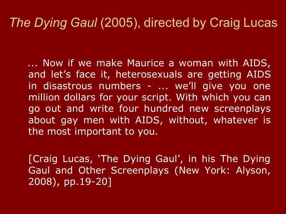 The Dying Gaul (2005), directed by Craig Lucas... Now if we make Maurice a woman with AIDS, and let's face it, heterosexuals are getting AIDS in disas