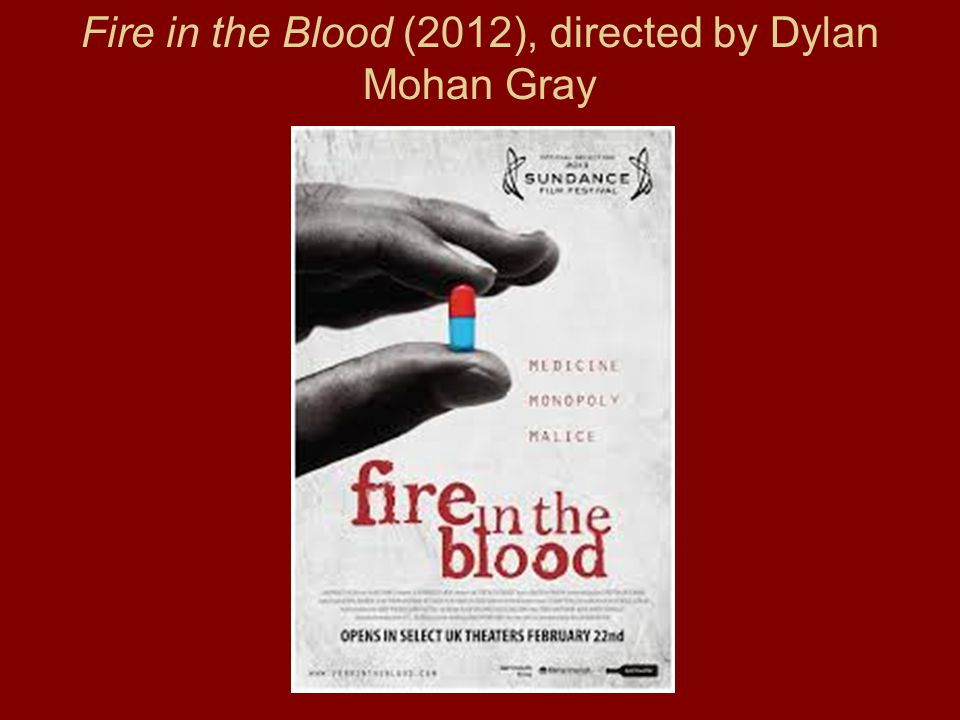 Fire in the Blood (2012), directed by Dylan Mohan Gray