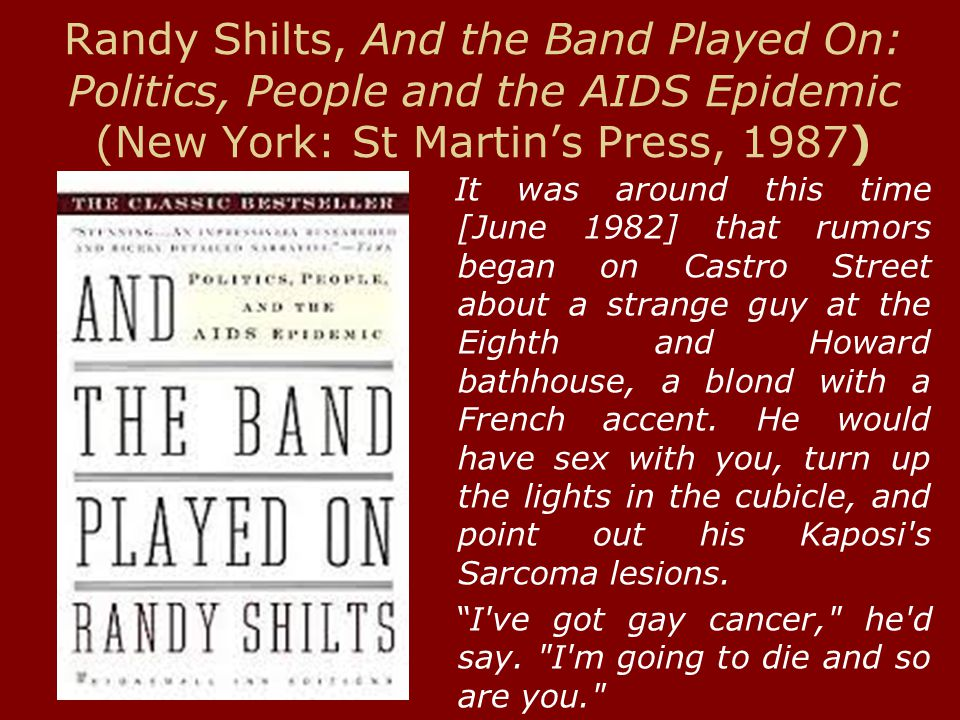 Randy Shilts, And the Band Played On: Politics, People and the AIDS Epidemic (New York: St Martin's Press, 1987) It was around this time [June 1982] t