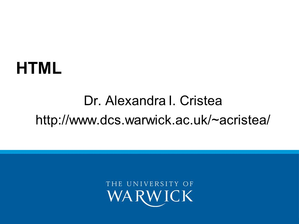 Dr. Alexandra I. Cristea http://www.dcs.warwick.ac.uk/~acristea/ HTML
